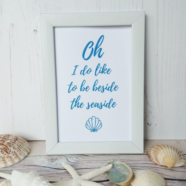 oh I do like to be beside the seaside word quote print