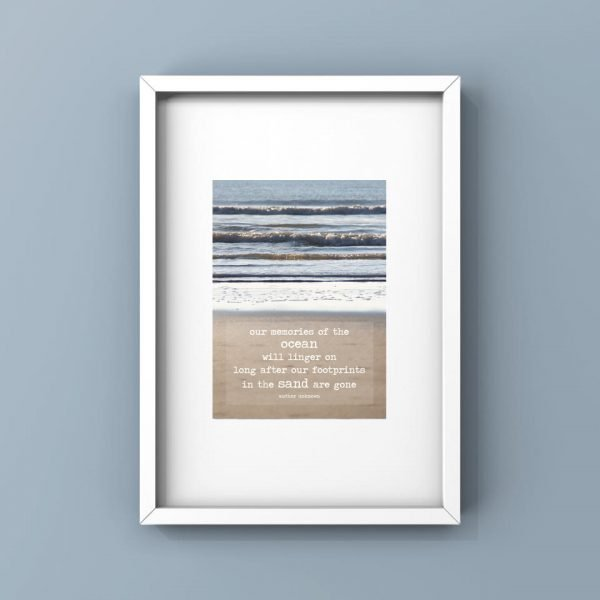 our memories of the ocean will linger on long after our footprints in the sand are gone framed print