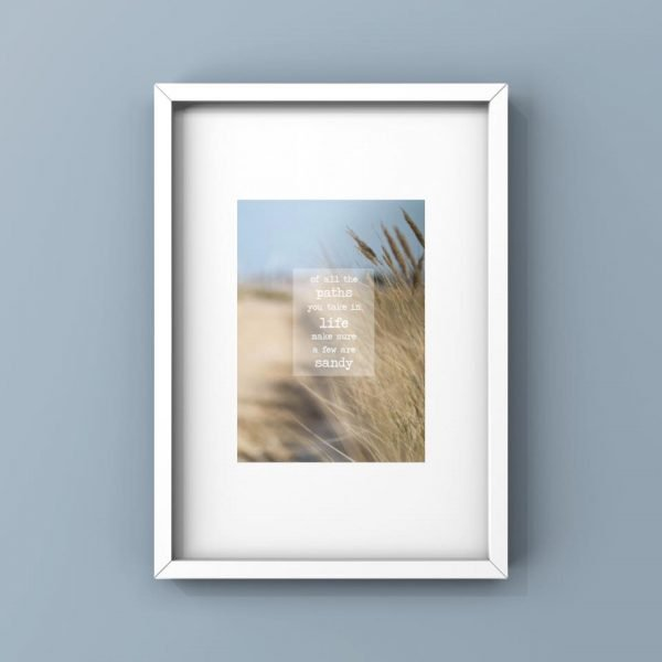 of all the paths you take in life make sure a few are sandy framed print