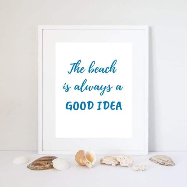 the beach is always a good idea quote print