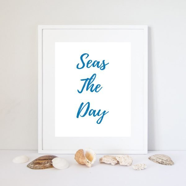seas the day quote print