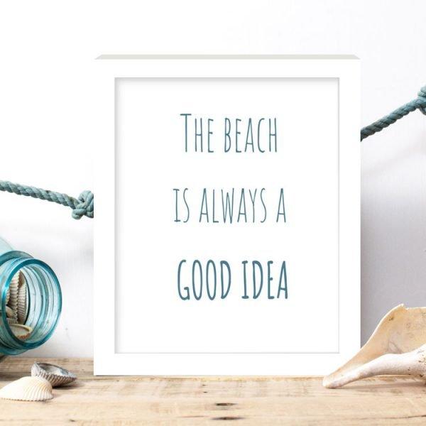 the beach is always a good idea print