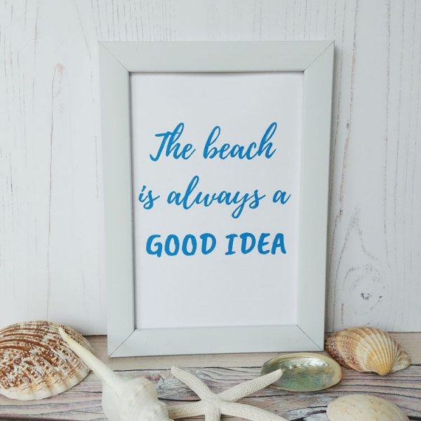 the beach is always good idea print
