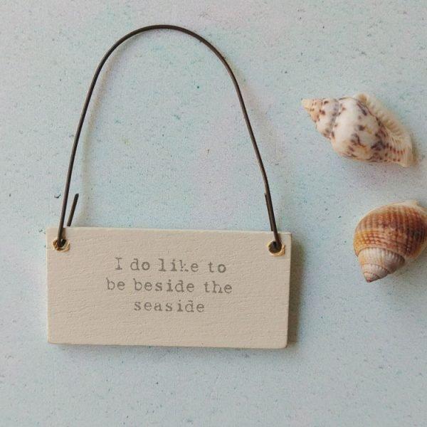 i do like to be beside the seaside mini sign